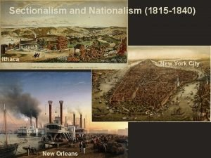 Sectionalism and Nationalism 1815 1840 Ithaca New York
