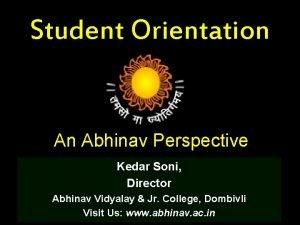 Student Orientation An Abhinav Perspective Kedar Soni Director