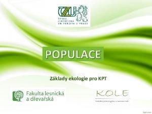 POPULACE Zklady ekologie pro KPT Definice populace soubor