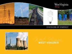 WEST VIRGINIA DIVISION OF ENERGY West Virginia Coal