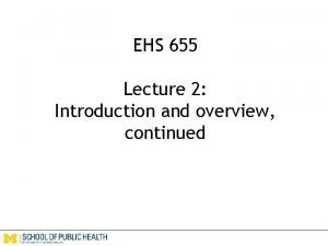 EHS 655 Lecture 2 Introduction and overview continued