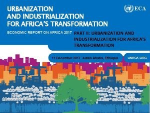 URBANIZATION AND INDUSTRIALIZATION FOR AFRICAS TRANSFORMATION ECONOMIC REPORT