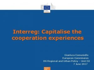 Interreg Capitalise the cooperation experiences Gianluca Comuniello European