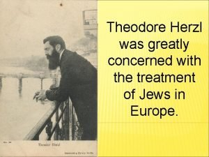 Theodore Herzl was greatly concerned with the treatment