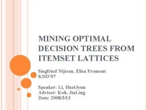 MINING OPTIMAL DECISION TREES FROM ITEMSET LATTICES Siegfried
