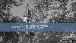 FEBRUARY 2019 PROFESSOR OF PRACTICE UNIVERSITY SENATE PROFESSOR