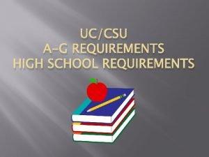 UCCSU AG REQUIREMENTS HIGH SCHOOL REQUIREMENTS High School