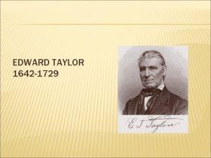 EDWARD TAYLOR 1642 1729 EDWARD TAYLOR Born in