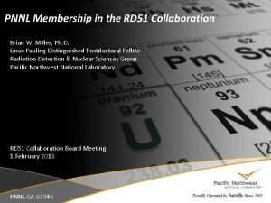 PNNL Membership in the RD 51 Collaboration Brian