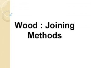 Wood Joining Methods Traditional wood joints Wood joints