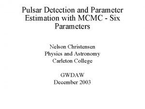 Pulsar Detection and Parameter Estimation with MCMC Six
