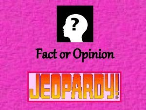 Fact or Opinion Fact or Opinion Rules 1