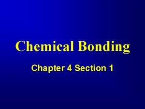 Chemical Bonding Chapter 4 Section 1 A chemical