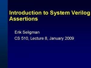 Introduction to System Verilog Assertions Erik Seligman CS