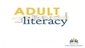 Adult Literacy OBJECTIVES OF ADULT LITERACY Impart functional