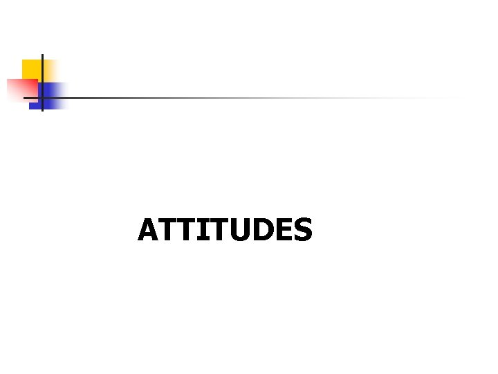 ATTITUDES ATTITUDES DEFINITIONS Attitudes are n Evaluating statements
