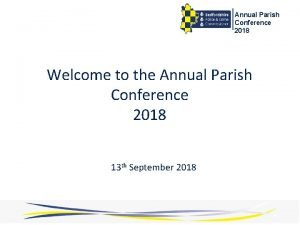 Annual Parish Conference 2018 Welcome to the Annual