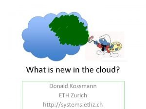 What is new in the cloud Donald Kossmann
