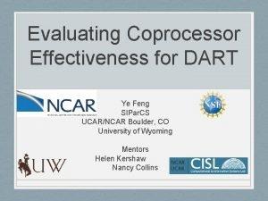 Evaluating Coprocessor Effectiveness for DART Ye Feng SIPar