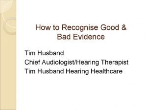 How to Recognise Good Bad Evidence Tim Husband