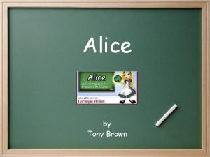 Alice by Tony Brown Why Alice Developed for