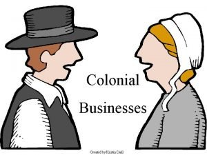 Colonial Businesses Created by Kristin Dahl Click on