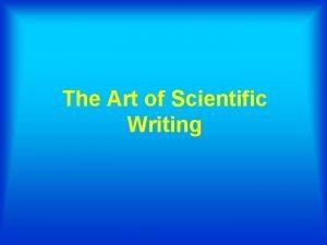 The Art of Scientific Writing Goals of Scientific