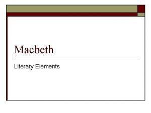 Macbeth Literary Elements tragedy o o A literary