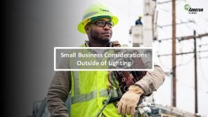 Small Business Considerations Outside of Lighting Standard Business