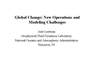 Global Change New Operations and Modeling Challenges Ants
