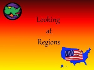 Looking at Regions What are Regions v Places