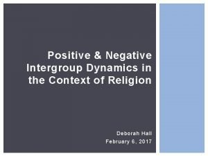 Positive Negative Intergroup Dynamics in the Context of