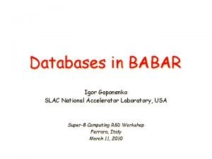 Databases in BABAR Igor Gaponenko SLAC National Accelerator