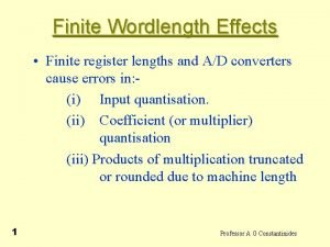 Finite Wordlength Effects Finite register lengths and AD