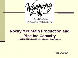 Rocky Mountain Production and Pipeline Capacity 2004 BLM
