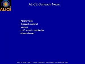 ALICE Outreach News ALICE Visits Outreach material Various