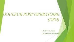 DOULEUR POST OPERATOIRE DPO Docteur M Assam Encoadre