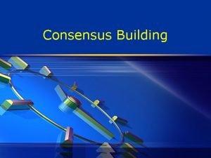 Consensus Building Types of formal consensus development methods