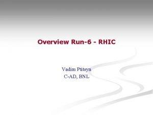 Overview Run6 RHIC Vadim Ptitsyn CAD BNL RHIC