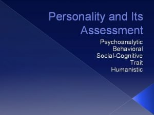 Personality and Its Assessment Psychoanalytic Behavioral SocialCognitive Trait