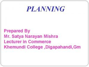 PLANNING Prepared By Mr Satya Narayan Mishra Lecturer