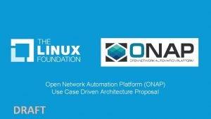 Open Network Automation Platform ONAP Use Case Driven