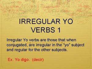 IRREGULAR YO VERBS 1 Irregular Yo verbs are