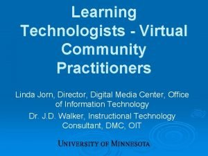 Learning Technologists Virtual Community Practitioners Linda Jorn Director