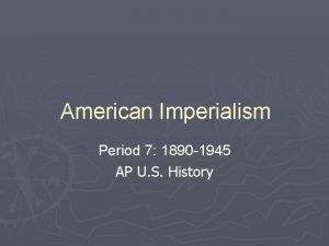 American Imperialism Period 7 1890 1945 AP U
