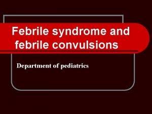 Febrile syndrome and febrile convulsions Department of pediatrics