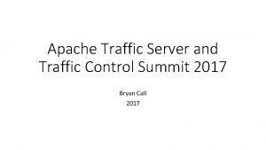 Apache Traffic Server and Traffic Control Summit 2017