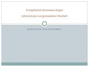 Evangelisches Gymnasium Siegen Informationen zur gymnasialen Oberstufe HERZLICH