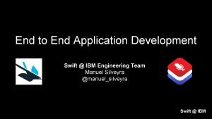 End to End Application Development Swift IBM Engineering
