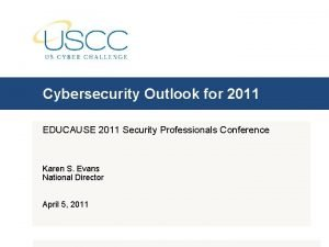 Cybersecurity Outlook for 2011 EDUCAUSE 2011 Security Professionals